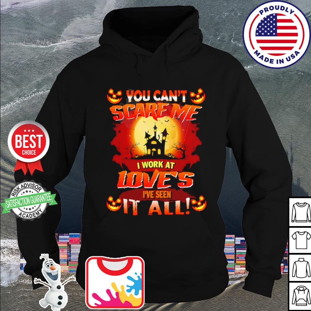 Halloween You can't scare me I work at love's I've seen it all s hoodie