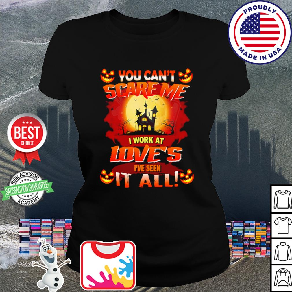 Halloween You can't scare me I work at love's I've seen it all s ladies tee