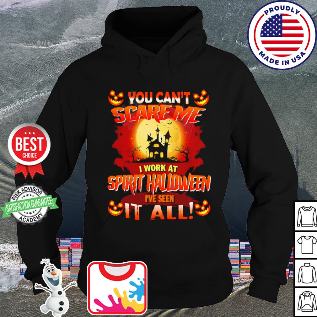 Halloween You can't scare me I work at spirit Halloween I've seen it all s hoodie