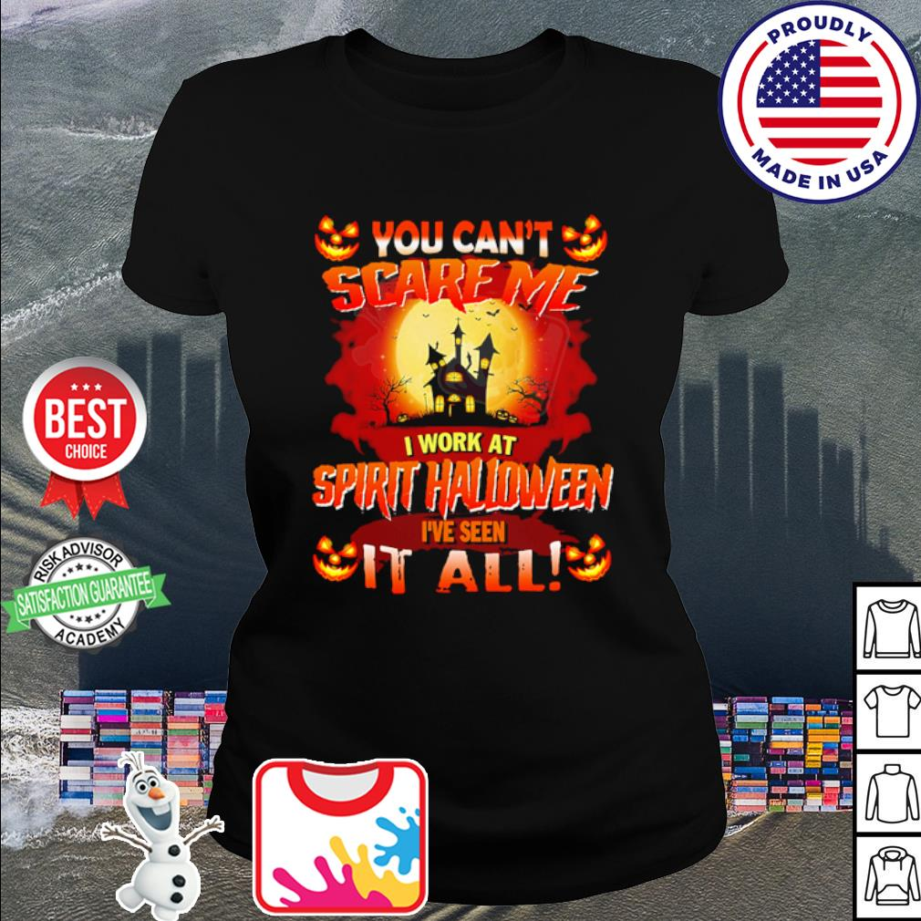 Halloween You can't scare me I work at spirit Halloween I've seen it all s ladies tee