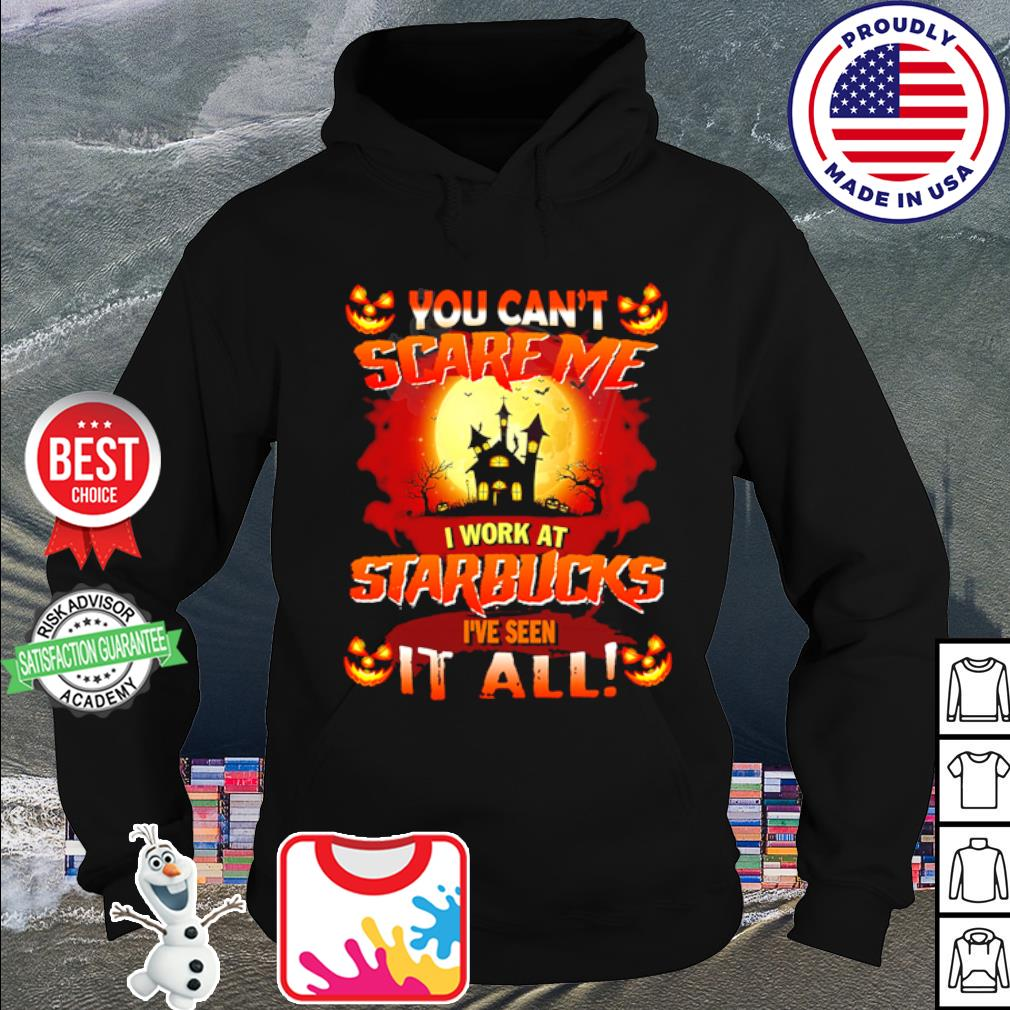 Halloween You can't scare me I work at Starbucks I've seen it all s hoodie