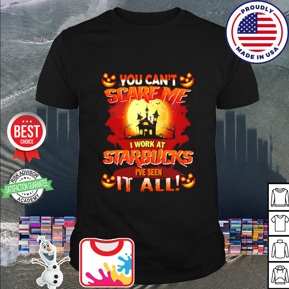 Halloween You can't scare me I work at Starbucks I've seen it all shirt