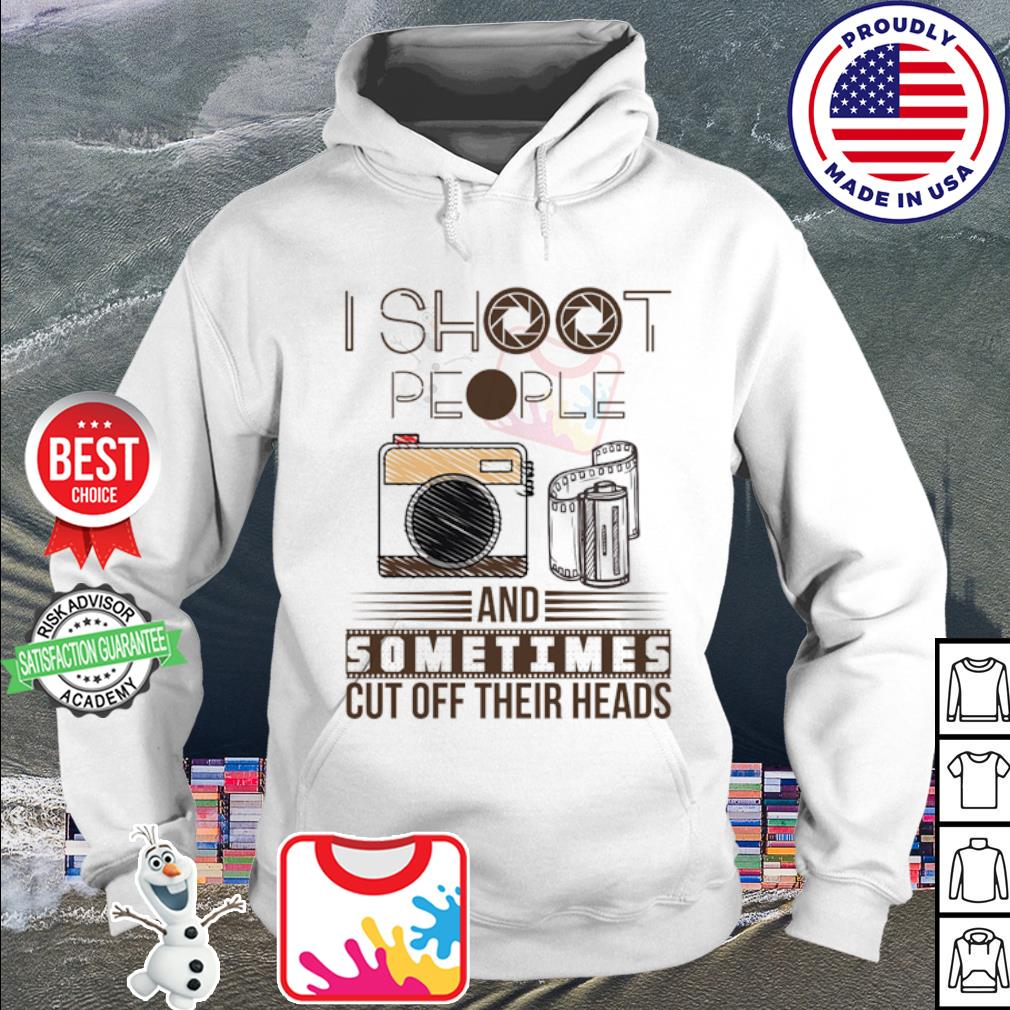 I shoot people and sometimes cut off their heads s hoodie
