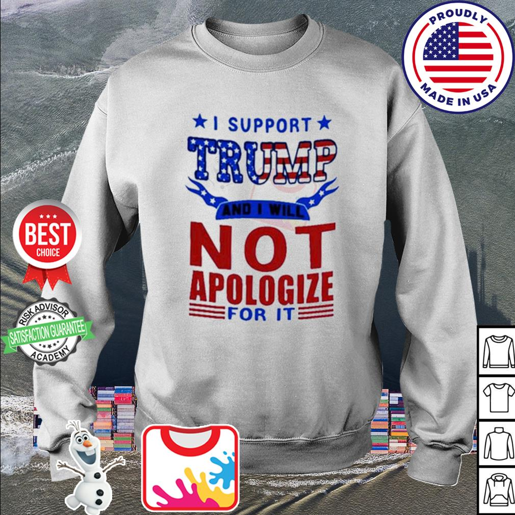 I support Trump and I will not apologize for it American s sweater
