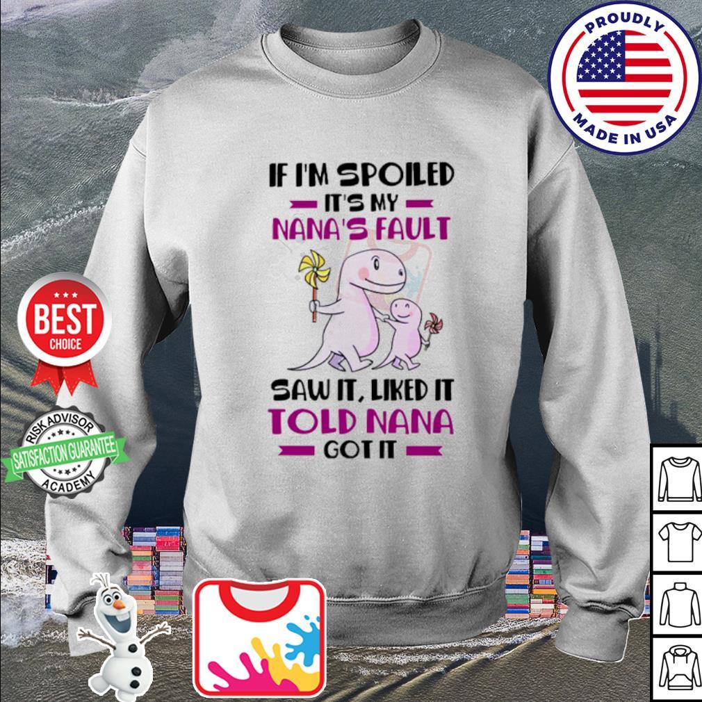 If I'm spoiled it's My Nana's Fault saw it liked it Told Nana got it s sweater