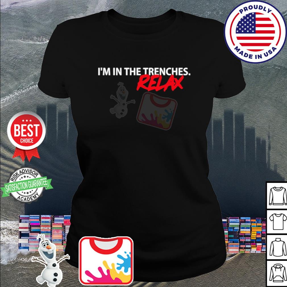 I'm in the trenches relax s ladies tee