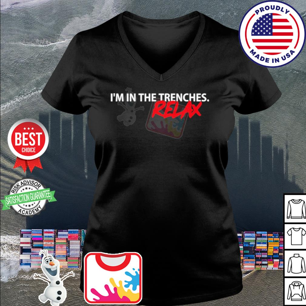 I'm in the trenches relax s v-neck t-shirt