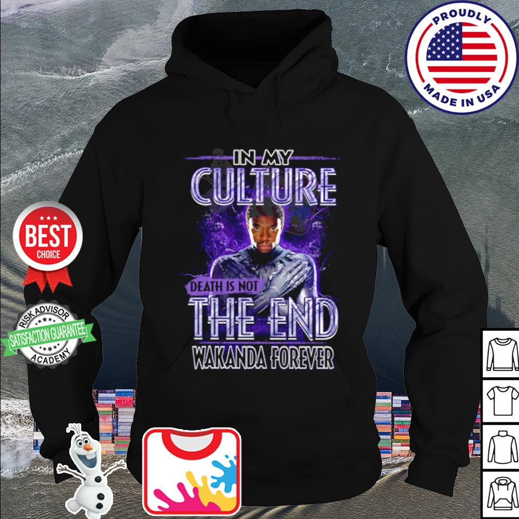 In my culture death is not the end Wakanda Forever s hoodie