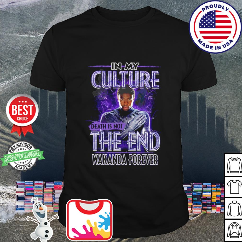 In my culture death is not the end Wakanda Forever shirt