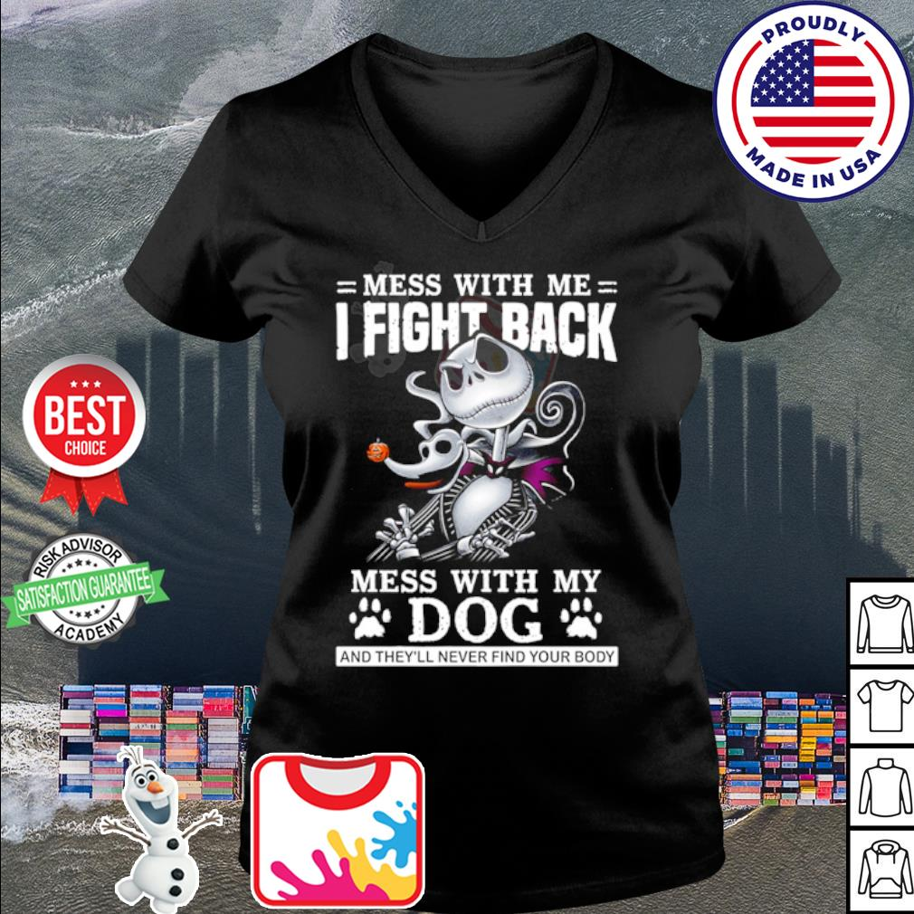 Jack Skellington mess with me I fight back mess with my dog s v-neck t-shirt