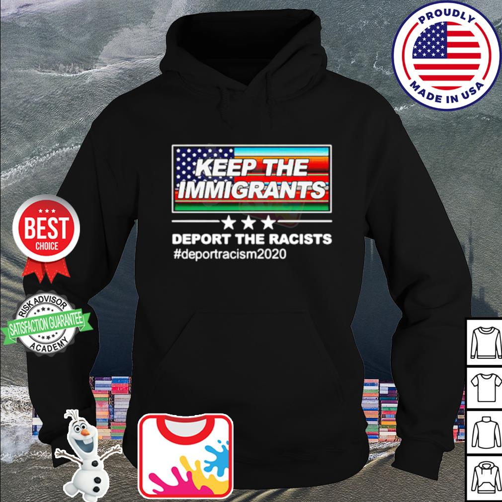 Keep the Immigrants deport the racists #deportracism2020 s hoodie