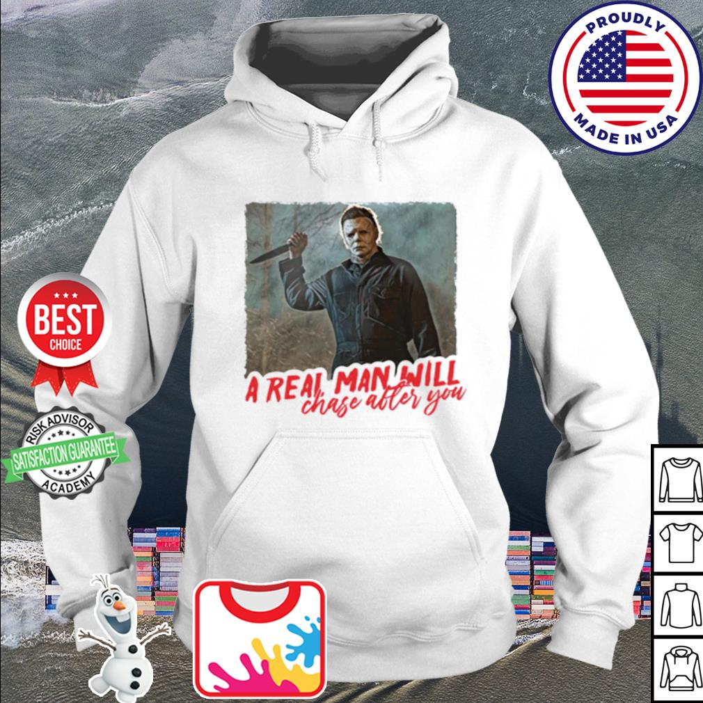 Michael Myers a real man will chase after you s hoodie