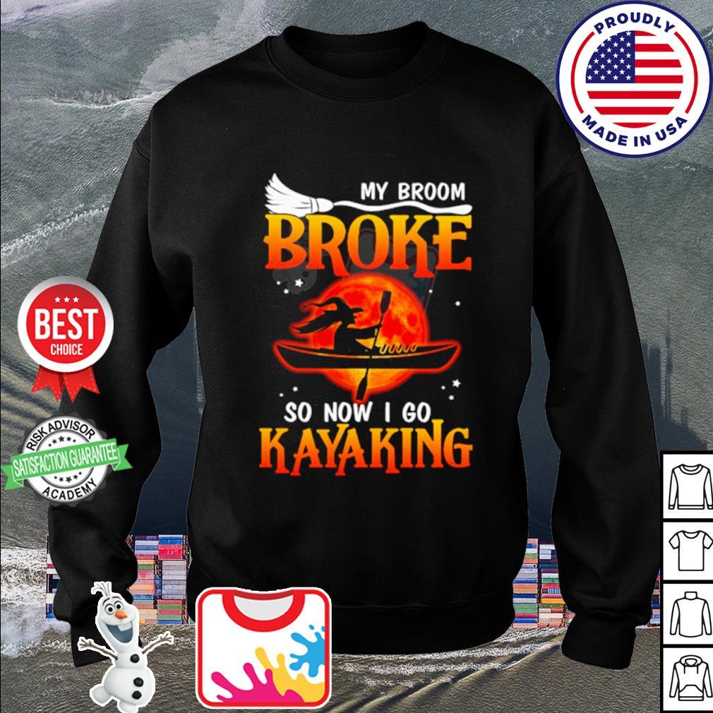 My broom broke so now I go kayaking Halloween s sweater