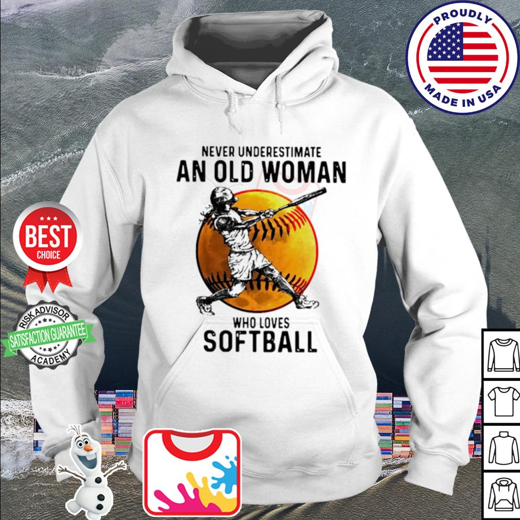 Never underestimate an old woman who loves softball Basketball s hoodie