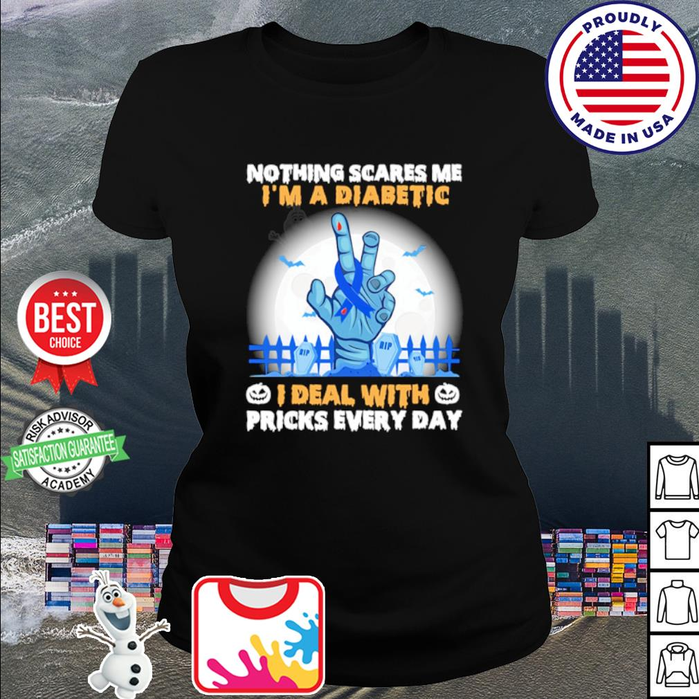 Nothing scares Me I'm a Diabetic I deal with pricks every day Halloween s ladies tee