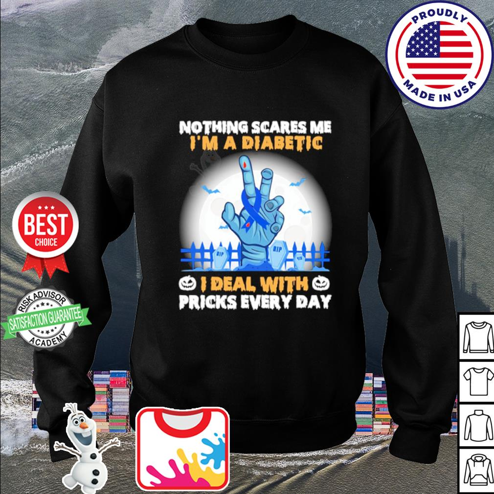 Nothing scares Me I'm a Diabetic I deal with pricks every day Halloween s sweater