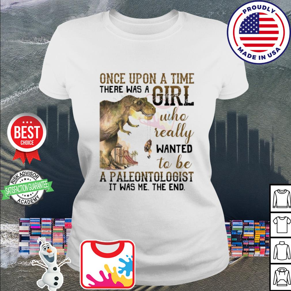 Once upon a time there was a girl who really wanted to be a paleontologist Dragon s ladies tee