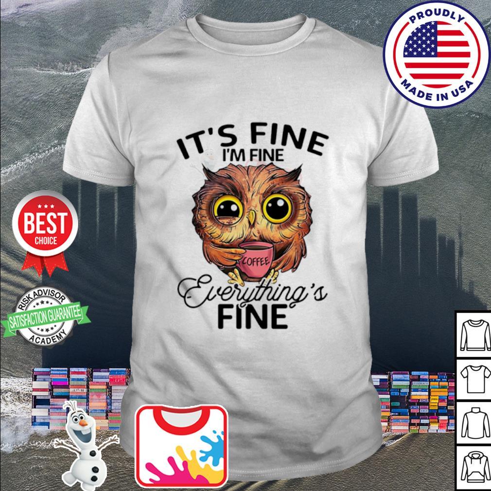 Owl it's fine I'm fine everything's fine coffee shirt