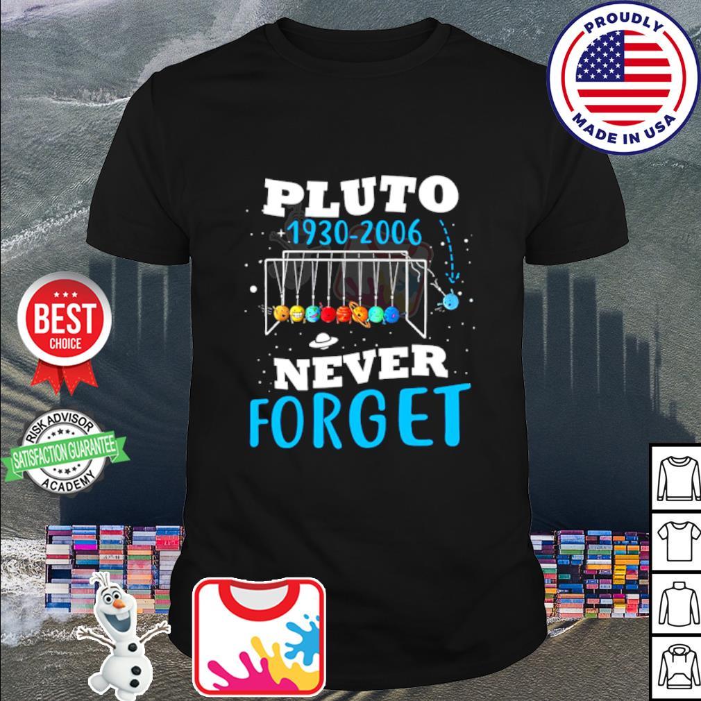 Pluto 1930-2006 never forget shirt