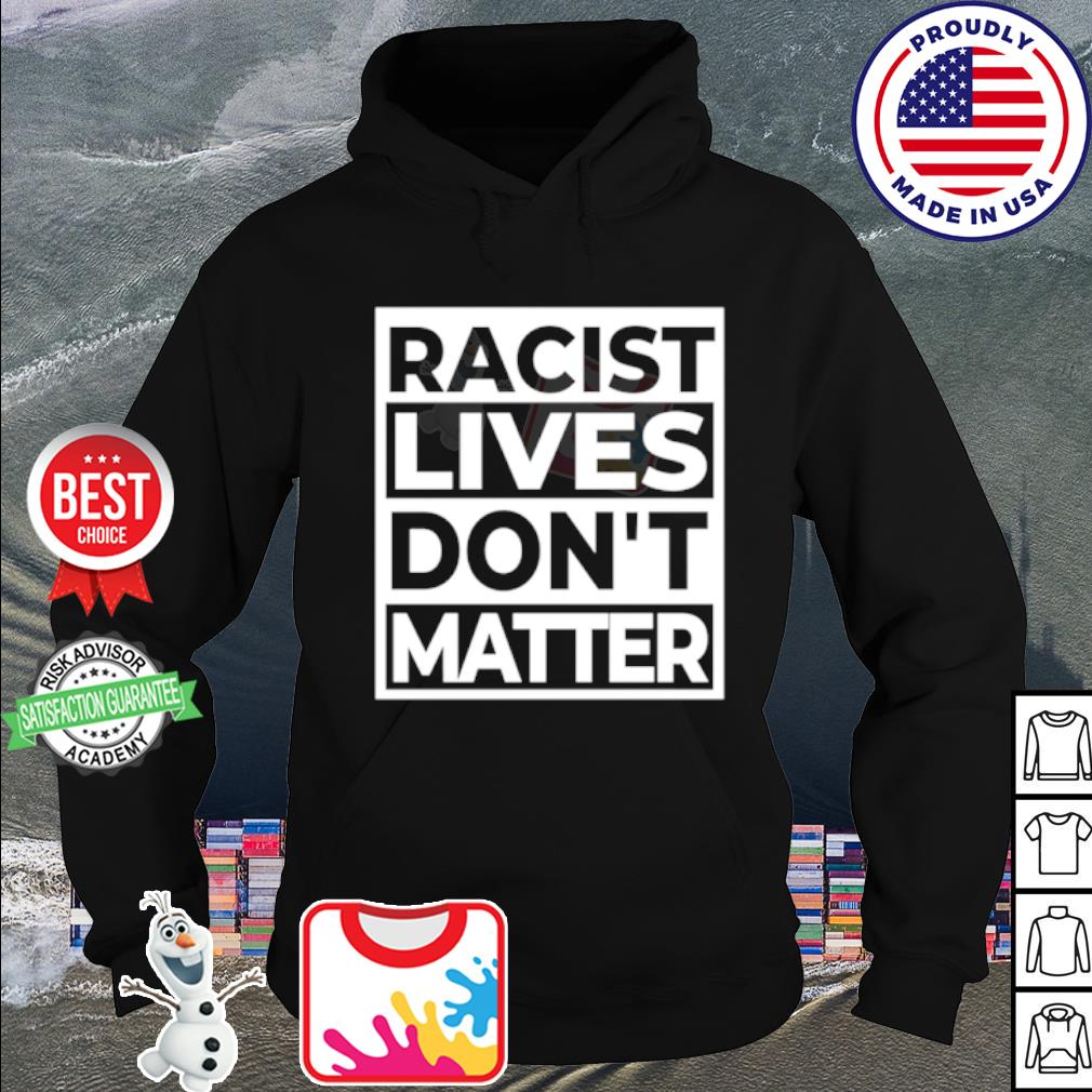 Racist lives dont matter s hoodie