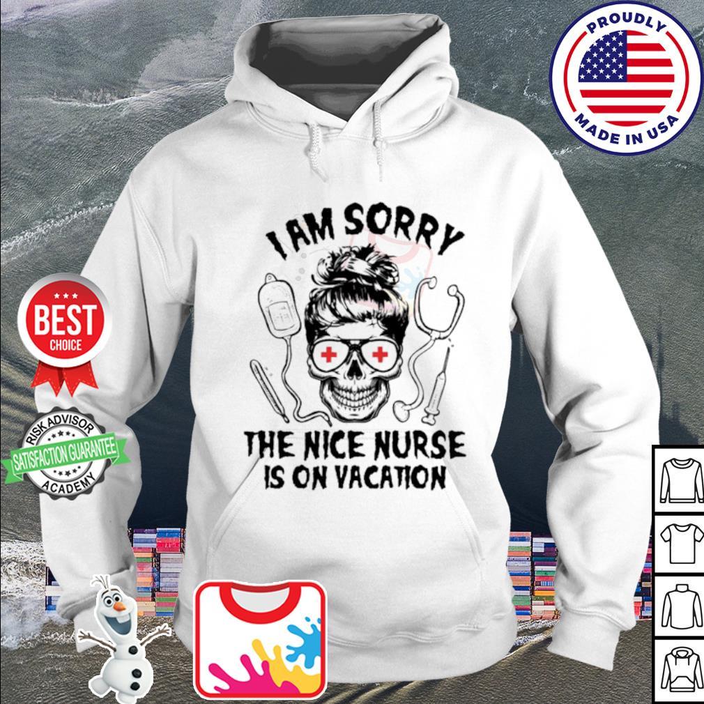 Skull I am sorry the nice nurse is on vacation s hoodie