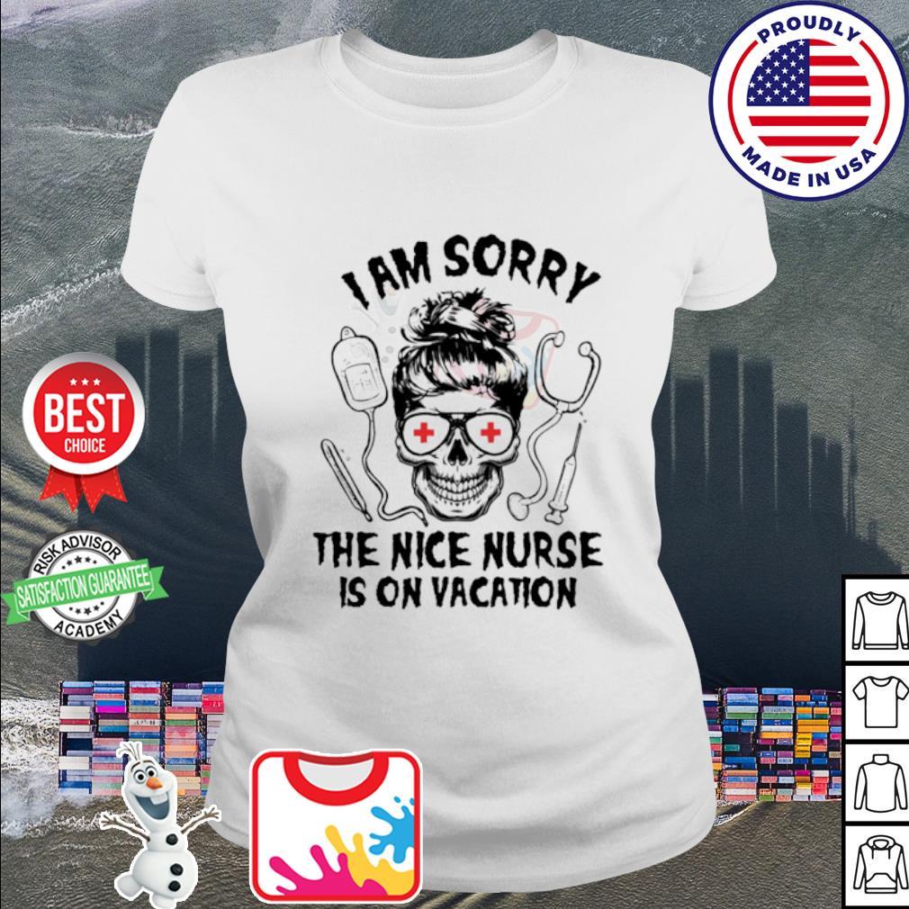 Skull I am sorry the nice Nurse is on vacation s ladies tee