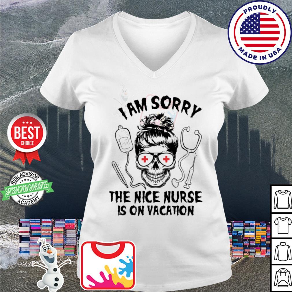 Skull I am sorry the nice Nurse is on vacation s v-neck t-shirt