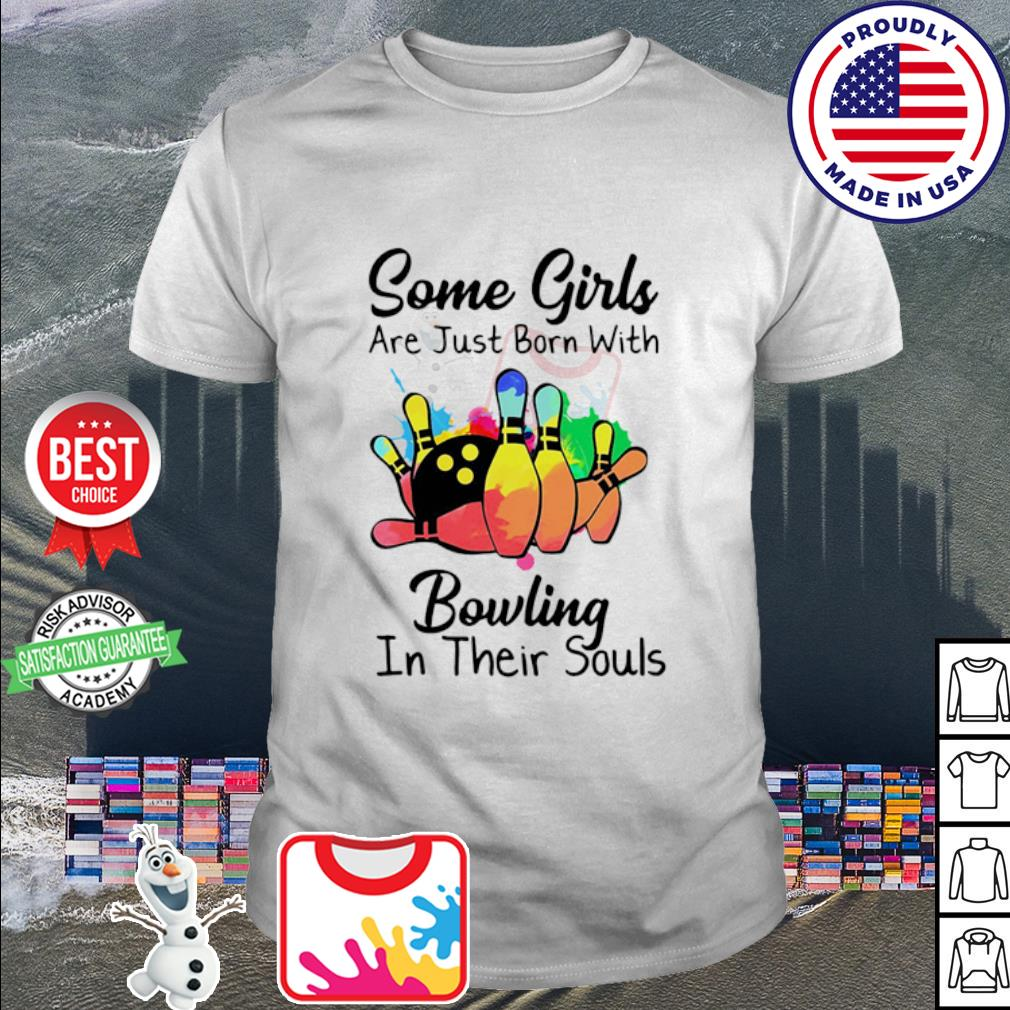 Some girls are just born with Bowling in their souls shirt