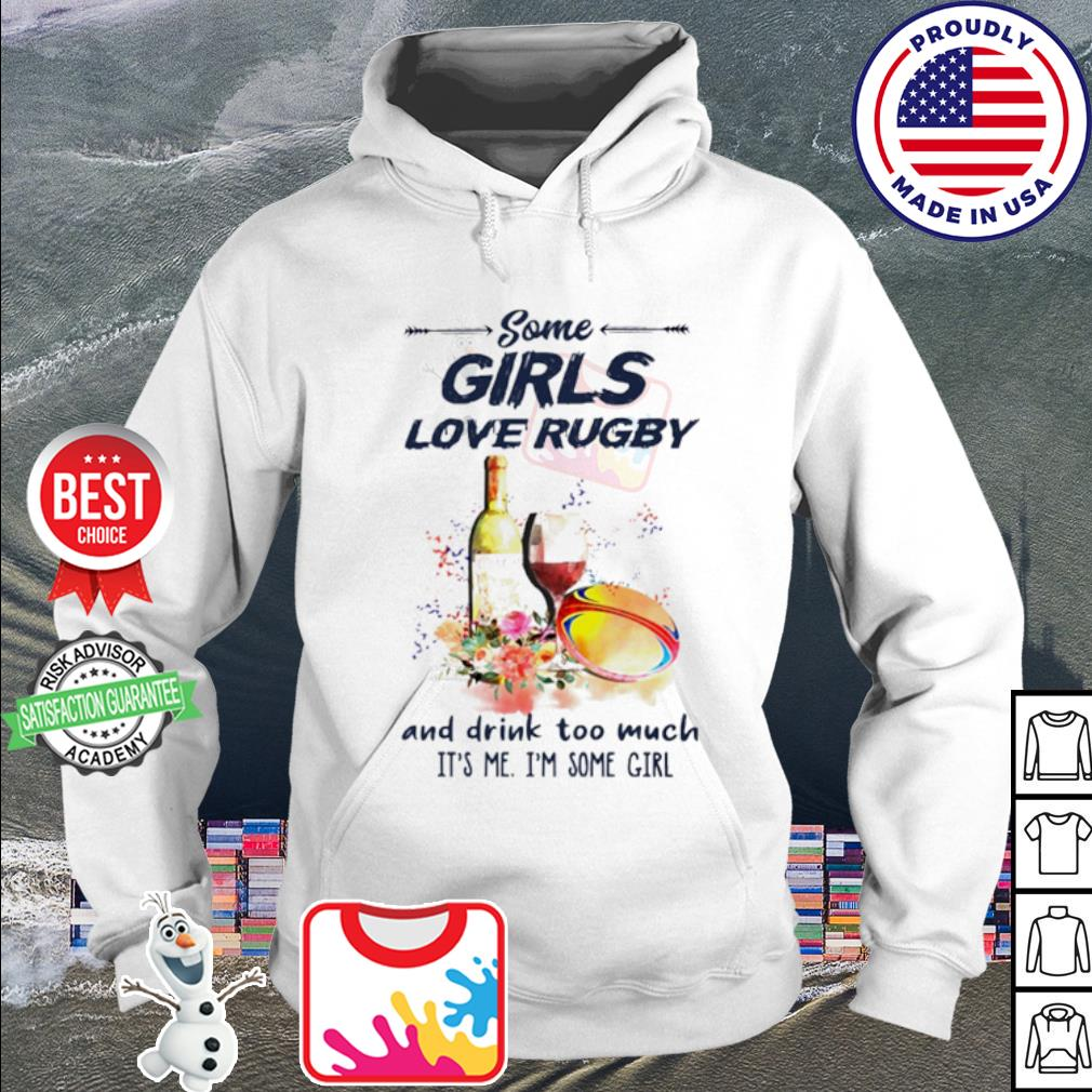 Some girls love rugby and drink too much it's me I'm some girl s hoodie