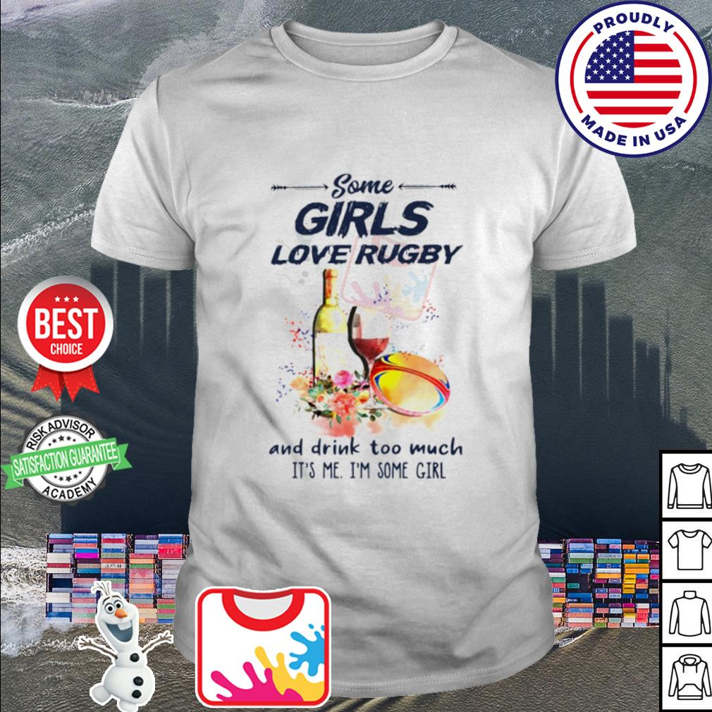 Some girls love rugby and drink too much it's me I'm some girl shirt