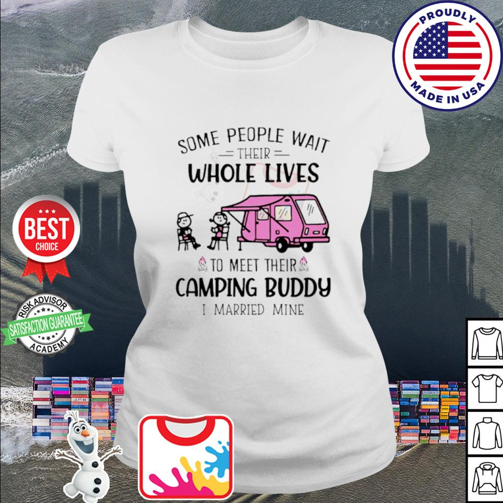 Some people wait their whole lives to meet their Camping Buddy I married mine Shirt ladies tee