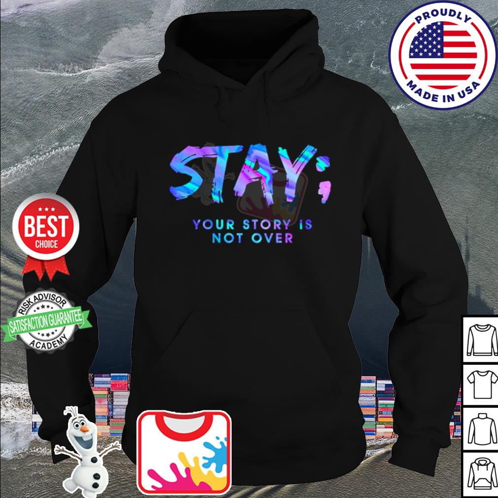 Stay your story is not over s hoodie