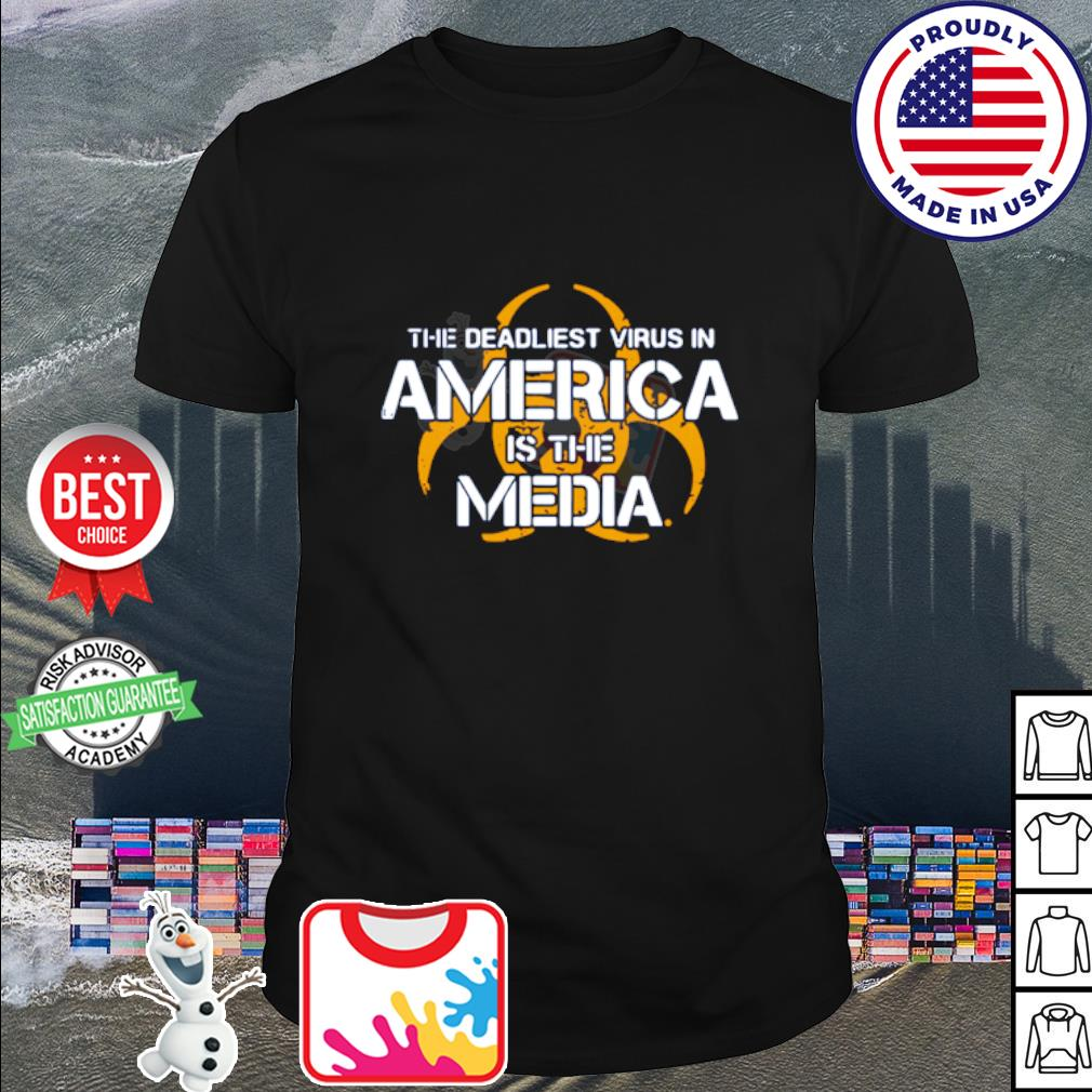 the-deadliest-virus-in-america-is-the-media-shirt
