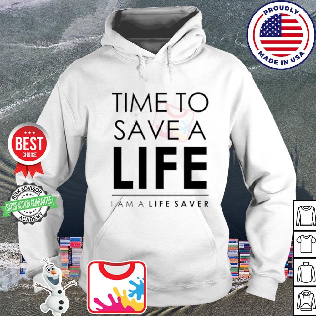 Time to save a life i am a life saver s hoodie
