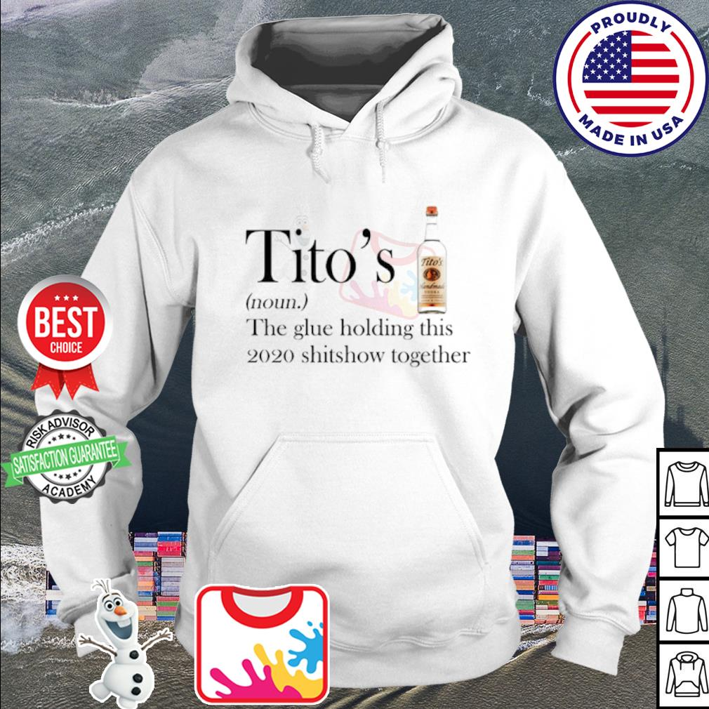 Tito's Vodka the glue holding this 2020 shitshiw together s hoodie