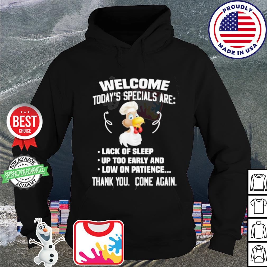 Welcome today's specials are lack of sleep up too early and low on patience thank you come again s hoodie