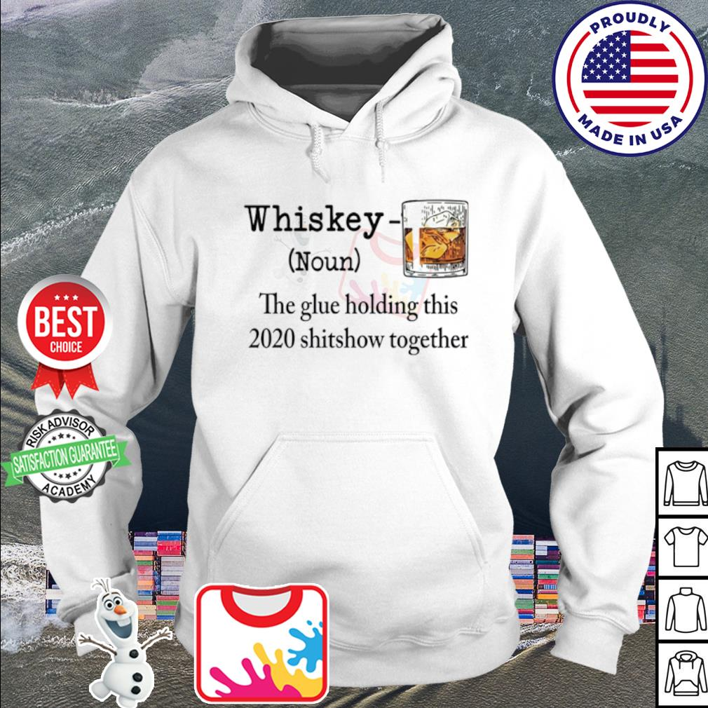 Whiskey The Glue Holding This 2020 Shitshow Together s hoodie