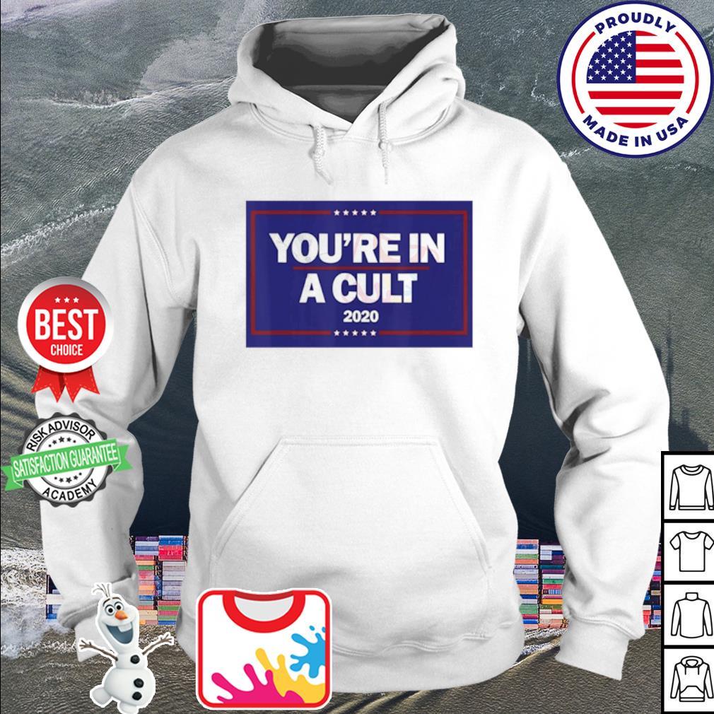 You're In a Cult Anti-Trump 2020 s hoodie