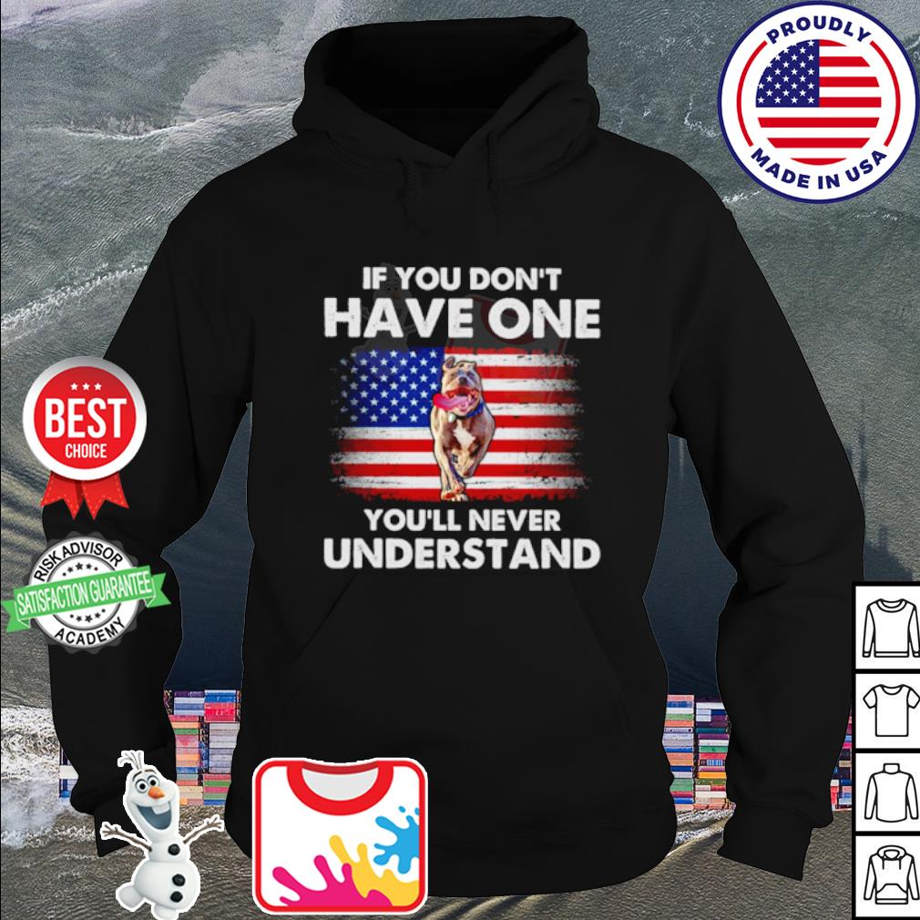 American Flag Pitbull If you don't have one you'll never understand s hoodie