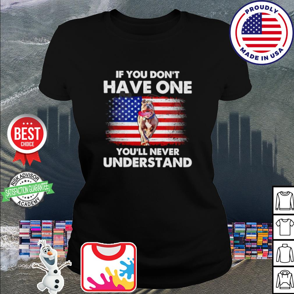 American Flag Pitbull If you don't have one you'll never understand s ladies tee