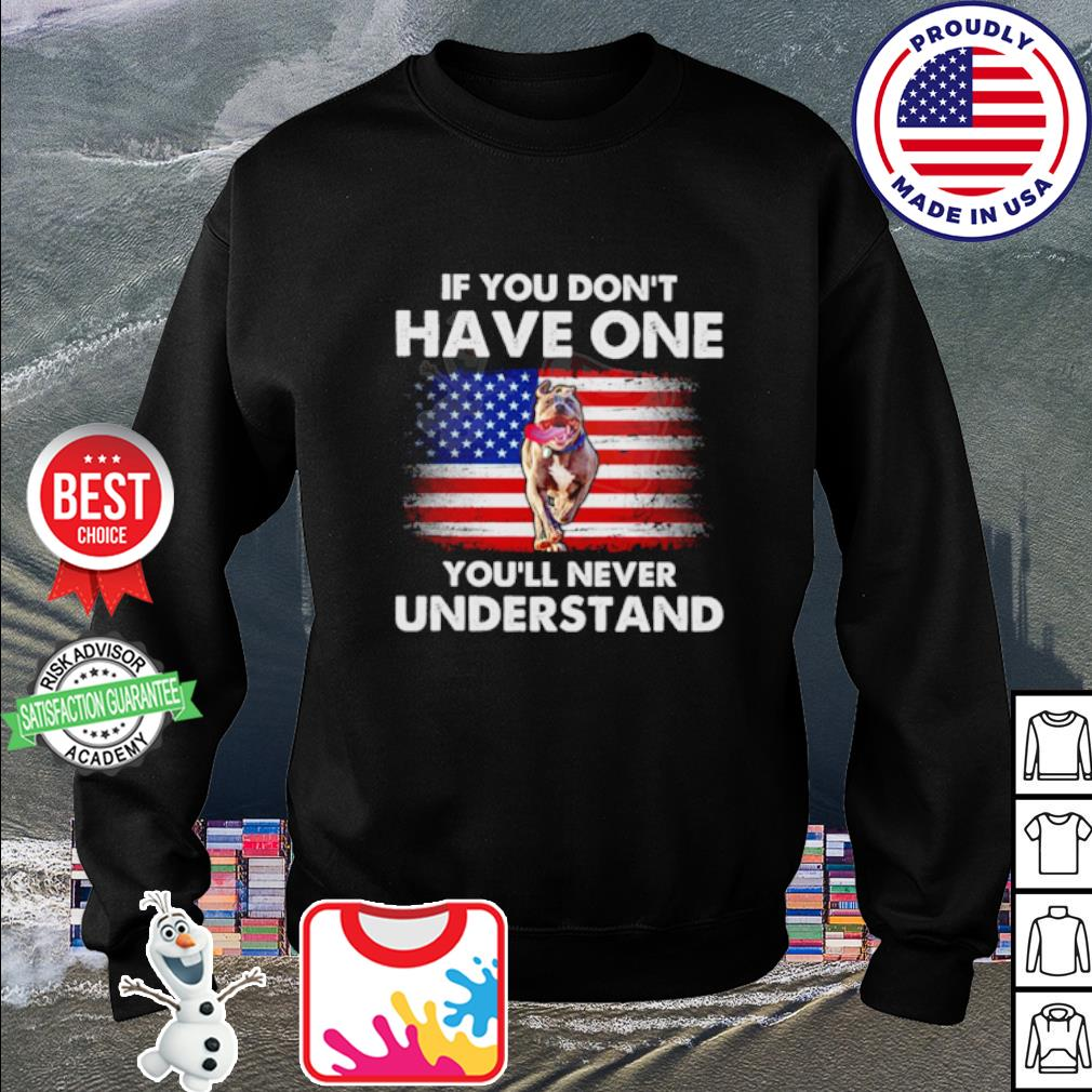 American Flag Pitbull If you don't have one you'll never understand s sweater