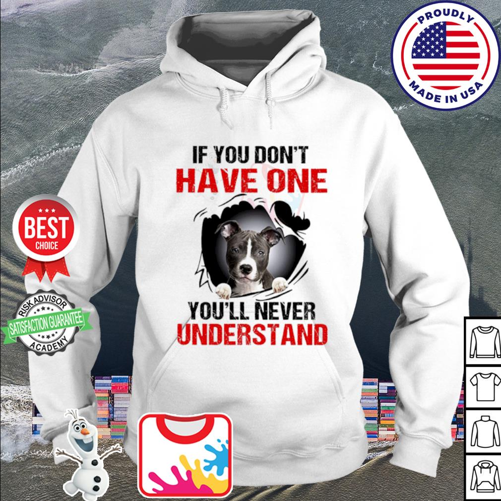 American Pit Bull Terrier If you don't have one you'll never understand s hoodie
