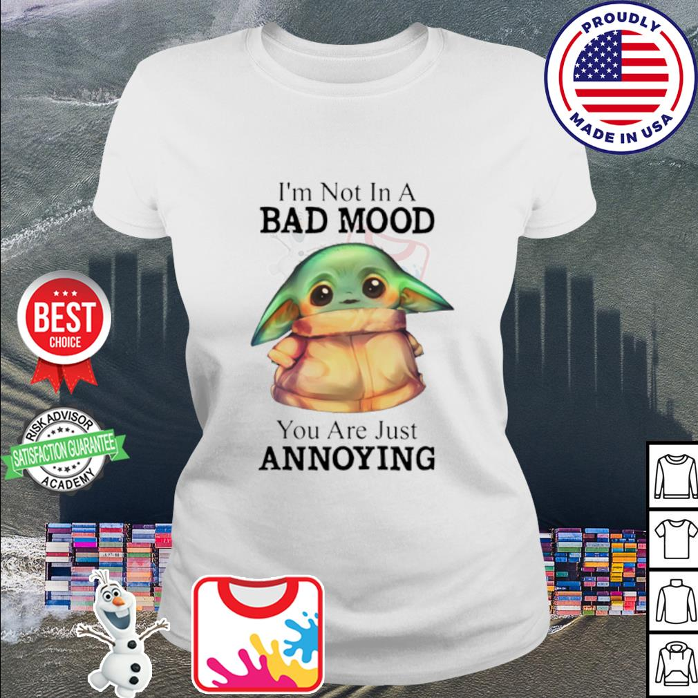 Baby Yoda I'm not in a bad mood you are just annoying s ladies tee