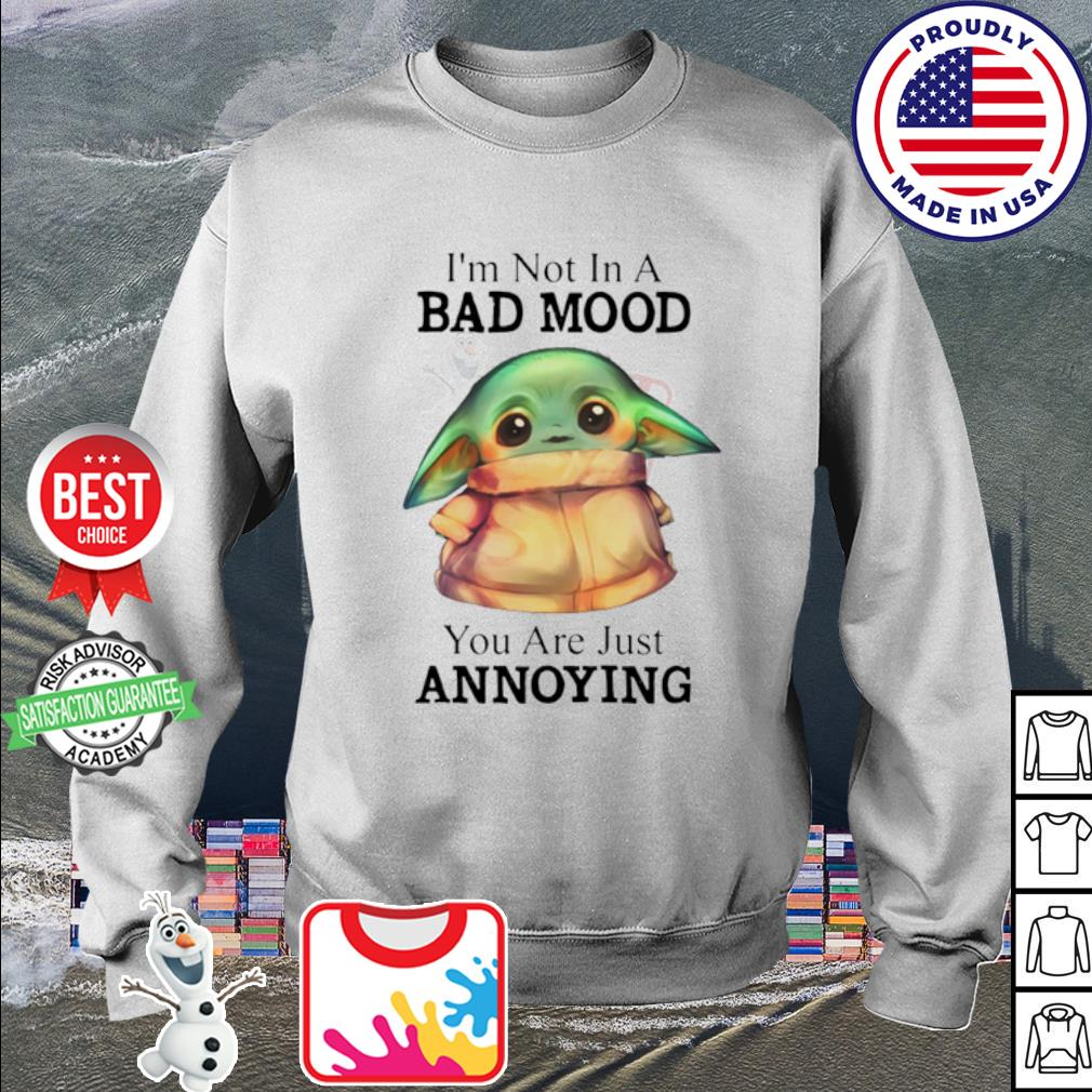 Baby Yoda I'm not in a bad mood you are just annoying s sweater