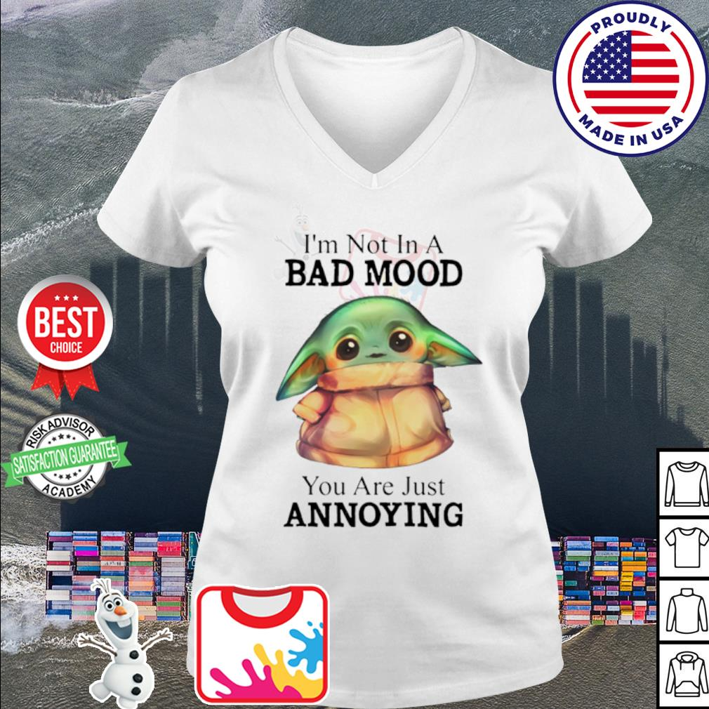 Baby Yoda I'm not in a bad mood you are just annoying s v-neck t-shirt