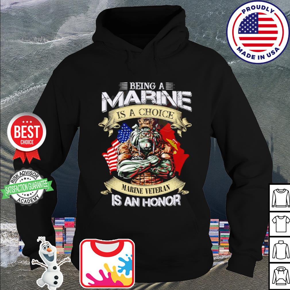 Being a marine is a choice marine veteran is an honor s hoodie