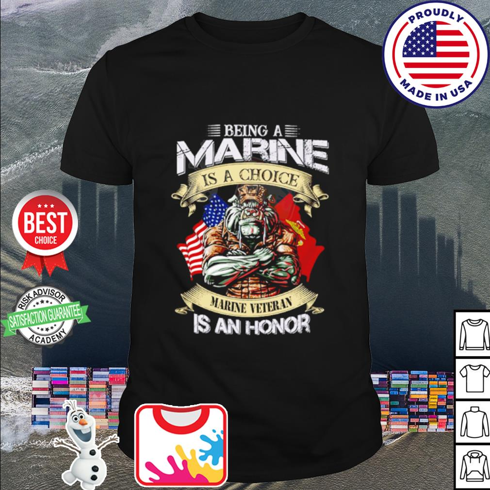 Being a marine is a choice marine veteran is an honor shirt