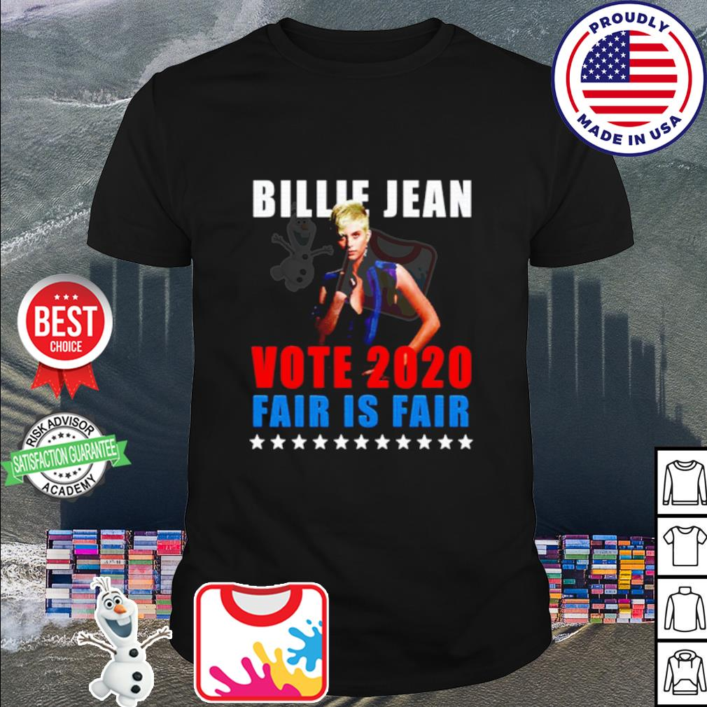 Billie Jean Vote 2020 Fair Is Fair shirt