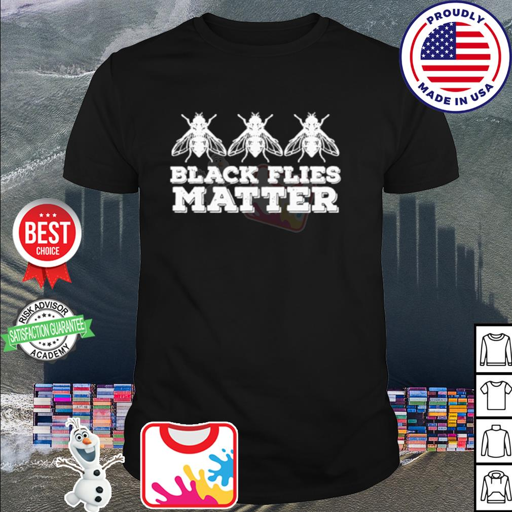 Black flies matter shirt