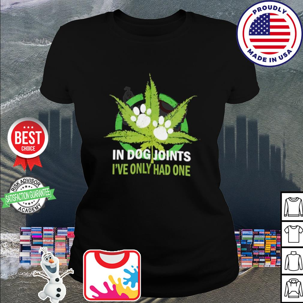Cannabis in Dog joints I've only had one s ladies tee